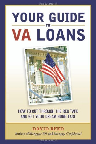 2007 Fall list: Your Guide to VA Loans: How to Cut Through The Red Tape and Get Your Dream Home Fast
