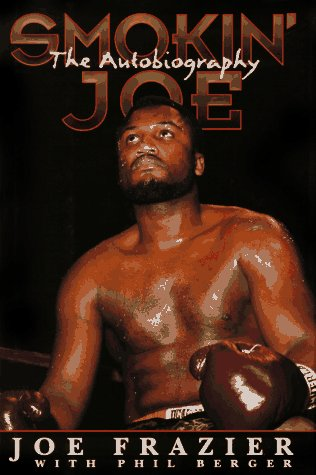 Joe Frazier Boxer - Smokin' Joe: The Autobiography of a Heavyweight Champion of the World, Smokin' Joe Frazier