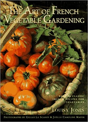 The Art Of French Vegetable Gardening Jones Louisa Le Scanff