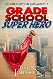 Books for Kids: Grade School Super Hero: Kids Books, Children's Books, Kids Stories, Kids Fantasy Books, Kids Mystery Books, Series Books For Kids Ages 4-6, 6-8, 9-12