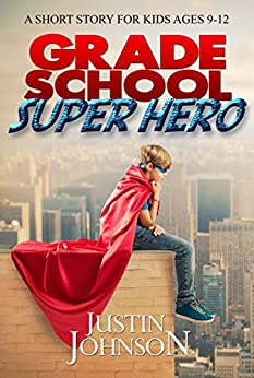 Books for Kids: Grade School Super Hero: Kids Books, Children's Books, Kids Free Stories, Kids Fantasy Books, Kids Mystery Books, Series Books For Kids Ages 4-6, 6-8, 9-12 by [Johnson, Justin]