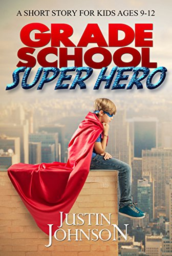 Books for Kids: Grade School Super Hero: Kids Books, Children's Books, Kids Stories, Kids Fantasy Books, Kids Mystery Books, Adventure Books For Kids Ages 4-6, 6-8, 9-12 by [Johnson, Justin]