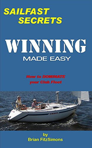 Winning Made Easy: How to Dominate your Club Fleet (SailFast Secrets Book 1)