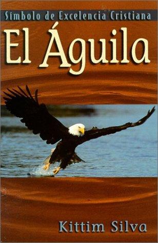 El aguila: Simbolo de excelencia (Spanish Edition) [Kittim Silva] (Tapa Blanda)