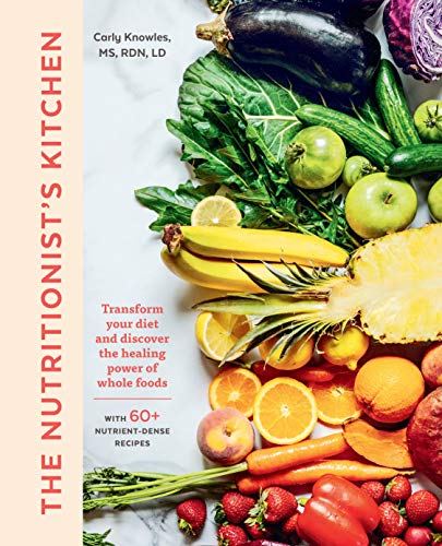 The Nutritionist's Kitchen: Transform Your Diet and Discover the Healing Power of Whole Foods