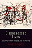 : Dispossessed Lives: Enslaved Women, Violence, and the Archive (Early American Studies)