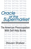 Oracle at the Supermarket: The American Preoccupation with Self-help