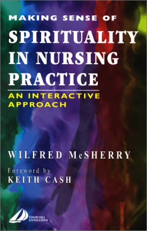 Making Sense of Spirituality in Nursing Practice: An Interactive Approach