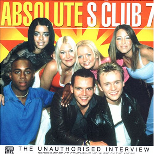 Absolute S Club 7: the Unauthorised Interview by Chrome Dreams