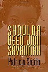 Shoulda Been Jimi Savannah by Patricia Smith (2012-03-27)