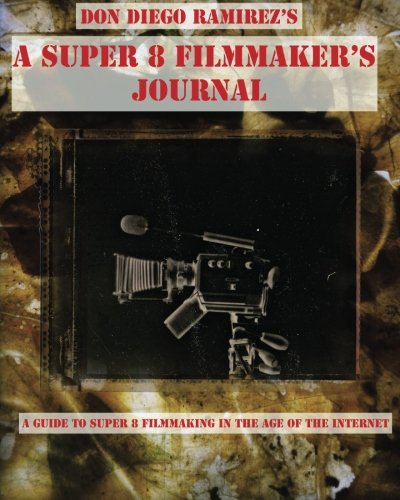 a-super-8-filmmakers-journal-b-w-a-guide-to-super-8-filmmaking-in-the-age-of-the-internet
