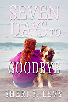 Seven Days to Goodbye by [Levy, Sheri]