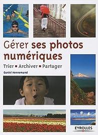 Gérer ses photos numériques : Trier, archiver, partager par Daniel Hennemand