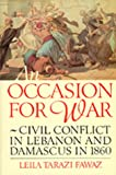 An Occasion for War : Ethnic Conflict in Lebanon and Damascus in 1860, Fawaz, Leila T., 0520200861