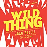 Wild Thing: A Novel | Josh Bazell