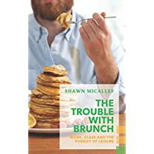 The Trouble with Brunch: Work, Class and the Pursuit of Leisure (Exploded Views)