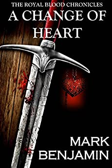 A Change Of Heart (The Royal Blood Chronicles Book 1) by [Benjamin, Mark]