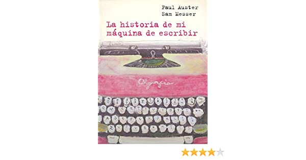 La historia de mi máquina de escribir: con ilustraciones de Sam Messer Desconocido: Amazon.es: Paul Auster, Benito Gómez Ibáñez: Libros