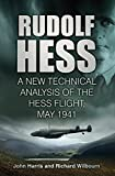 Rudolf Hess: The Last Word: A New Technical Analysis of the Hess Flight, May 1941