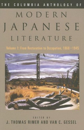 The Columbia Anthology of Modern Japanese Literature: From Restoration to Occupation, 1868-1945 (Modern Asian Literature