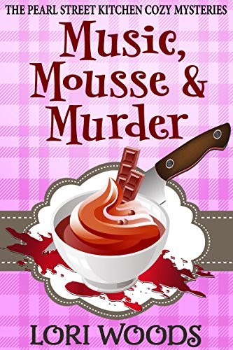 - Music, Mousse and Murder (The Pearl Street Kitchen Cozy Mysteries Book 1)