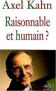 Raisonnable et humain?, Kahn, Axel