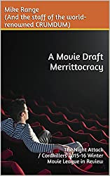 A Movie Draft Merrittocracy: The Night Attack / Cordkillers 2015-16 Winter Movie League in Review (A CRUMDUM Look At The <> Movie Draft Book 3)
