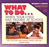 What to Do When Your Child Has Trouble in School, Karen Levine, 0895779854