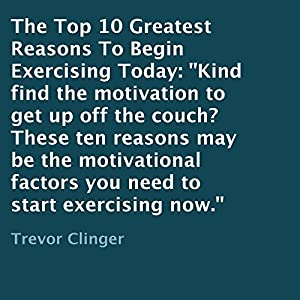 The Top 10 Greatest Reasons to Begin Exercising Today Audiobook