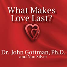 What Makes Love Last?: How to Build Trust and Avoid Betrayal | Livre audio Auteur(s) : John M. Gottman, Nan Silver Narrateur(s) : Peter Berkrot