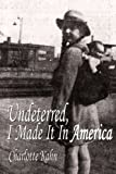 Undeterred I Made It in America, Charlotte Kahn, 1434387402