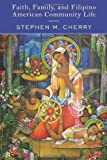 Faith, Family, and Filipino American Community Life, Cherry, Stephen M., 0813562058