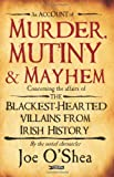Murder, Mutiny and Mayhem, Joe O'Shea, 1847172997