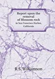 Report upon the Removal of Blossom Rock in San Francisco Harbor, California, R. S. Williamson, 5518577230