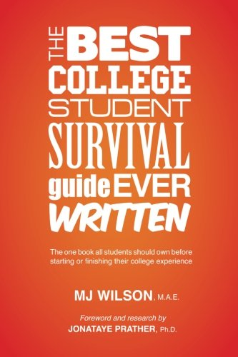 The Best College Student Survival Guide Ever Written: The one book all students should own before starting or finishing their college experience