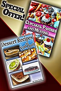 Irresistibly Delicious Dessert, Muffins, Cupcakes and Pastry Recipes To Make People Beg For More: [2 Dessert Cookbooks in 1] (Dessert Recipes Collection) by [Cooker, Chris]