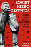 Soviet Hieroglyphics : Visual Culture in Late Twentieth-Century Russia, , 0253209455