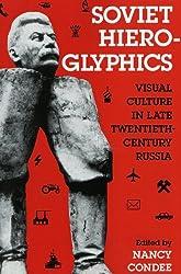 Soviet Hieroglyphics: Visual Culture in Late Twentieth-Century Russia