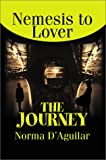 Journey:Nemesis to Lover, Norma P D'Aguilar, 0595746322