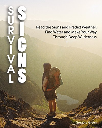 Survival Signs: Read the Signs and Predict Weather, Find Water and Make Your Way Through Deep Wilderness by [Green, Gregory ]