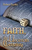 Faith, the Uncertain Certainty, Robert Booker, 1424188792