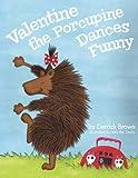 Valentine the Porcupine Dances Funny, Derrick Brown, 1935904183