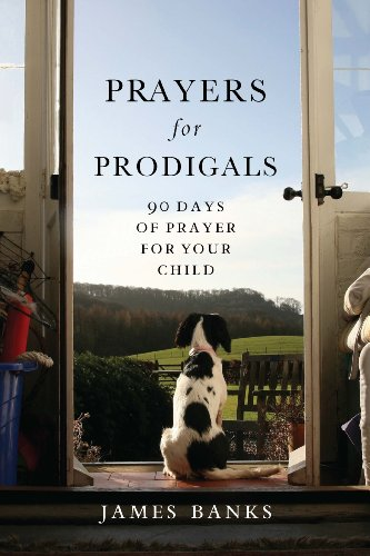 Prayers for Prodigals: 90 Days of Prayer for Your Child