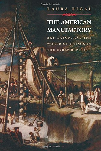 Early American Arts (The American Manufactory: Art, Labor, and the World of Things in the Early Republic)