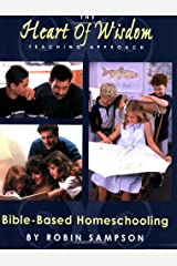 The Heart of Wisdom Teaching Approach: Bible Based Homeschooling Paperback