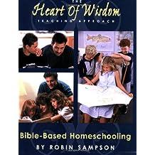 The Heart of Wisdom Teaching Approach: Bible-Based Homeschooling