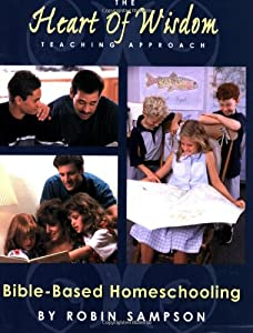 The Heart of Wisdom Teaching Approach: Bible Based Homeschooling