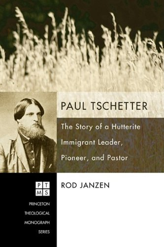 Paul Tschetter: The Story of a Hutterite Immigrant Leader, Pioneer, and Pastor (Princeton Theological Mongraph)