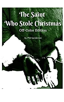 The Saint Who Stole Christmas: Off-Color Edition by [Sanderson, Phil]