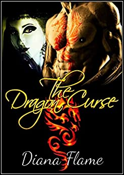 The Dragon Curse: A Dragon Shifter Paranormal Romance by [Flame, Diana]